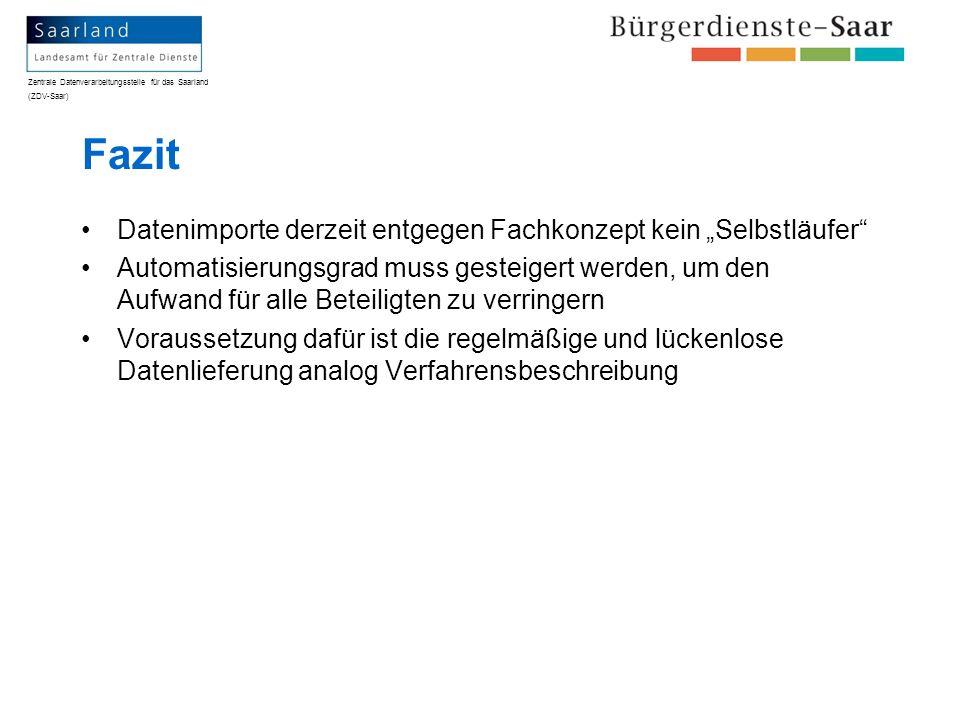 Zentrale Datenverarbeitungsstelle für das Saarland (ZDV-Saar) Fazit Datenimporte derzeit entgegen Fachkonzept kein Selbstläufer Automatisierungsgrad m