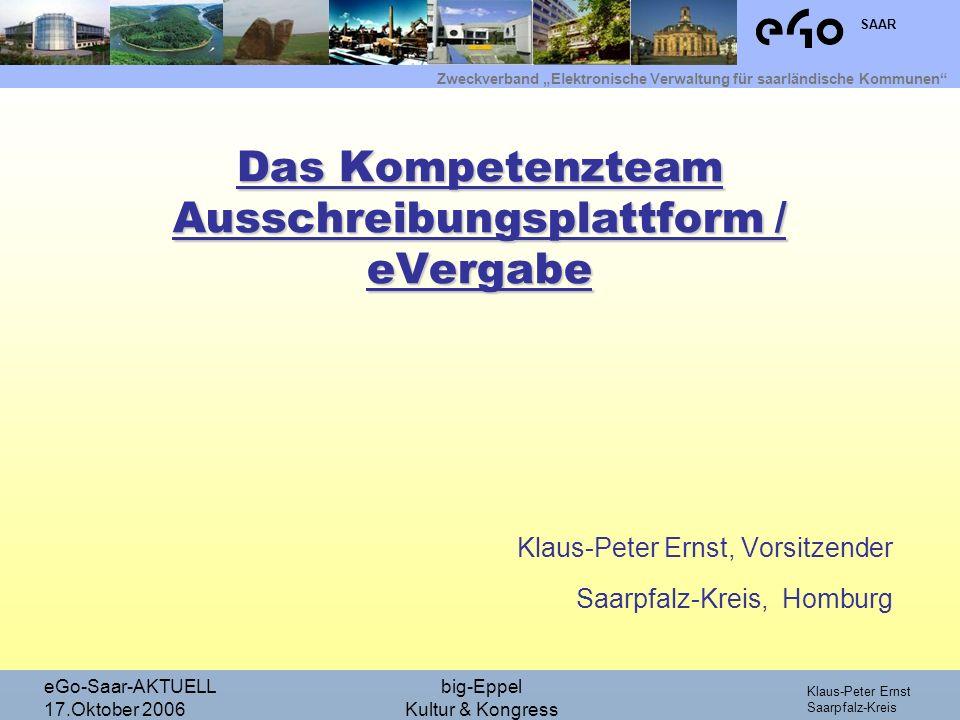 Zweckverband Elektronische Verwaltung für saarländische Kommunen SAAR Klaus-Peter Ernst Saarpfalz-Kreis eGo-Saar-AKTUELL 17.Oktober 2006 big-Eppel Kultur & Kongress …noch Fragen.