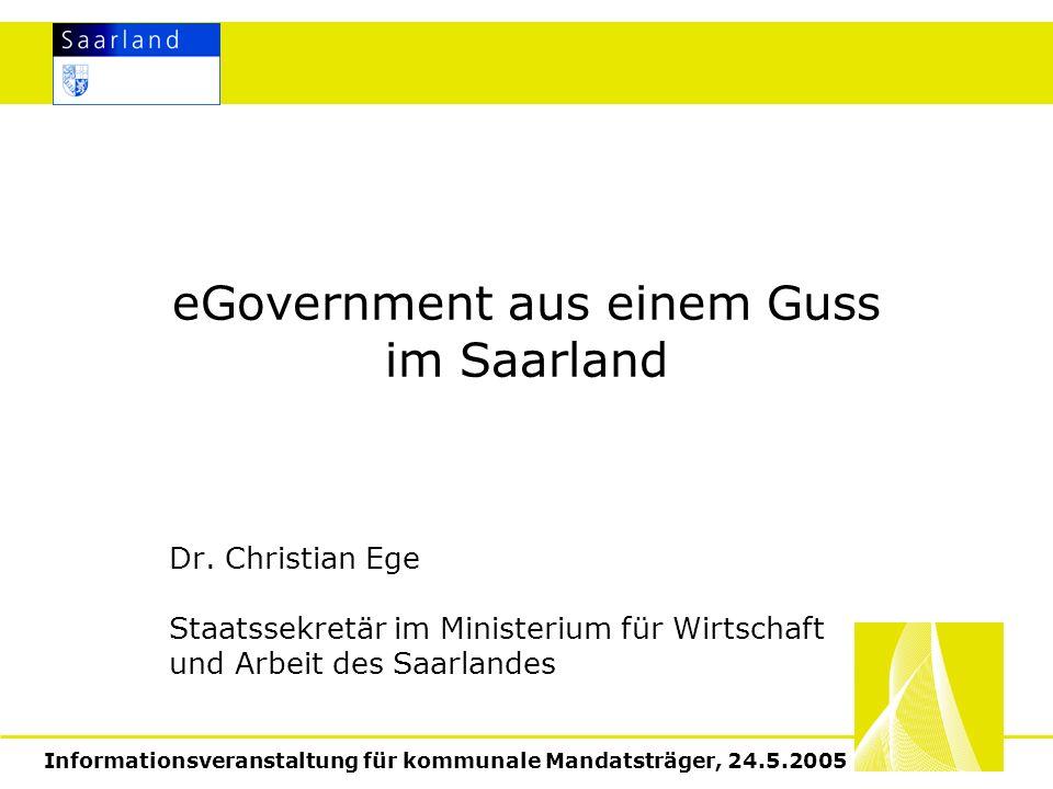 Informationsveranstaltung für kommunale Mandatsträger, 24.5.2005 eGovernment aus einem Guss im Saarland Dr.