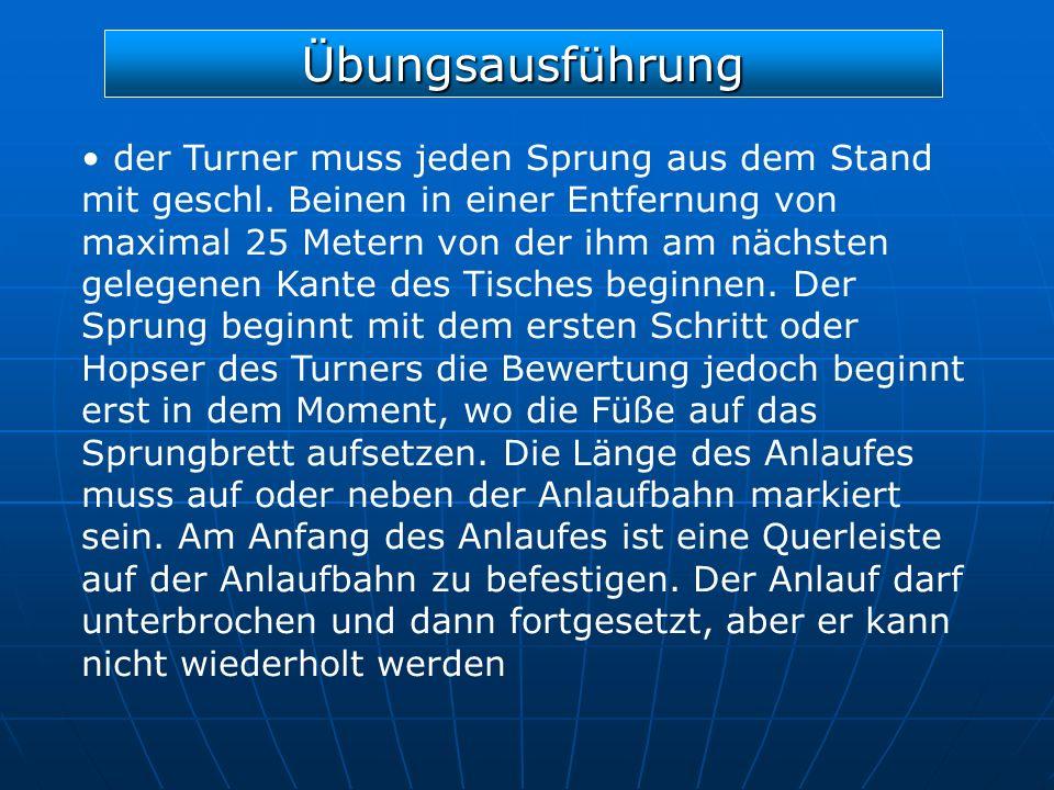 Übungsausführung der Turner muss jeden Sprung aus dem Stand mit geschl. Beinen in einer Entfernung von maximal 25 Metern von der ihm am nächsten geleg