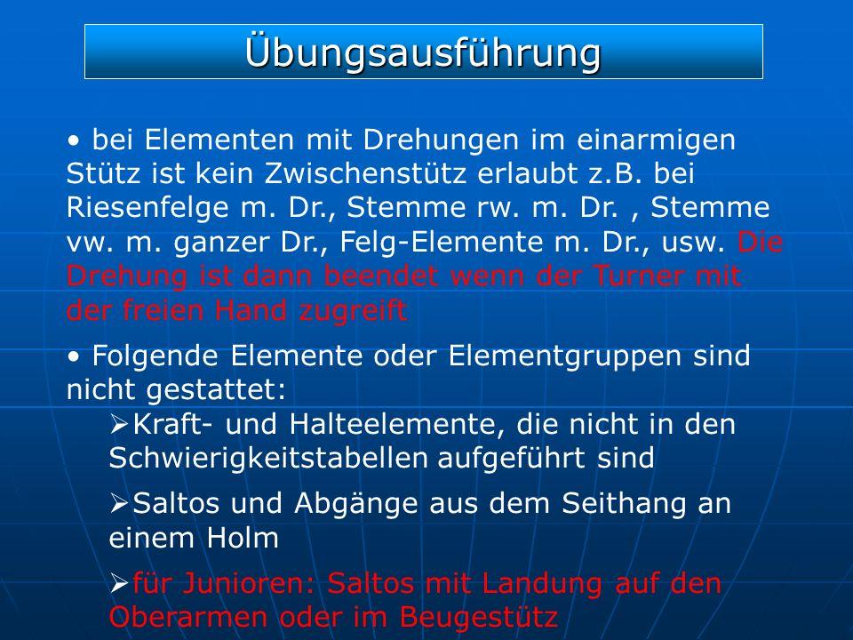 Übungsausführung bei Elementen mit Drehungen im einarmigen Stütz ist kein Zwischenstütz erlaubt z.B. bei Riesenfelge m. Dr., Stemme rw. m. Dr., Stemme