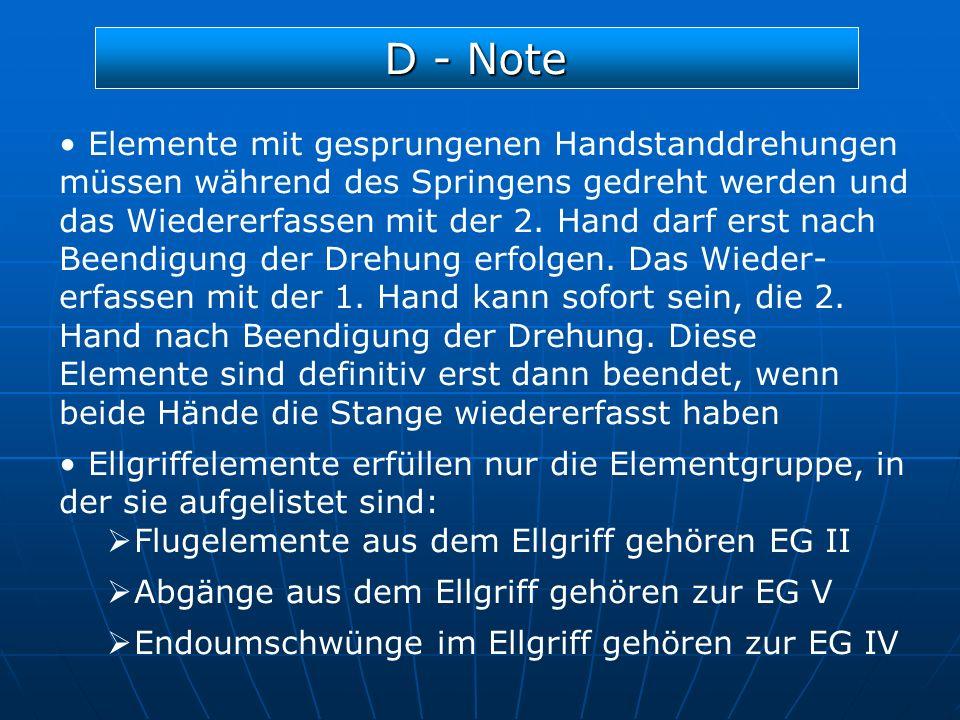 D - Note Elemente mit gesprungenen Handstanddrehungen müssen während des Springens gedreht werden und das Wiedererfassen mit der 2. Hand darf erst nac