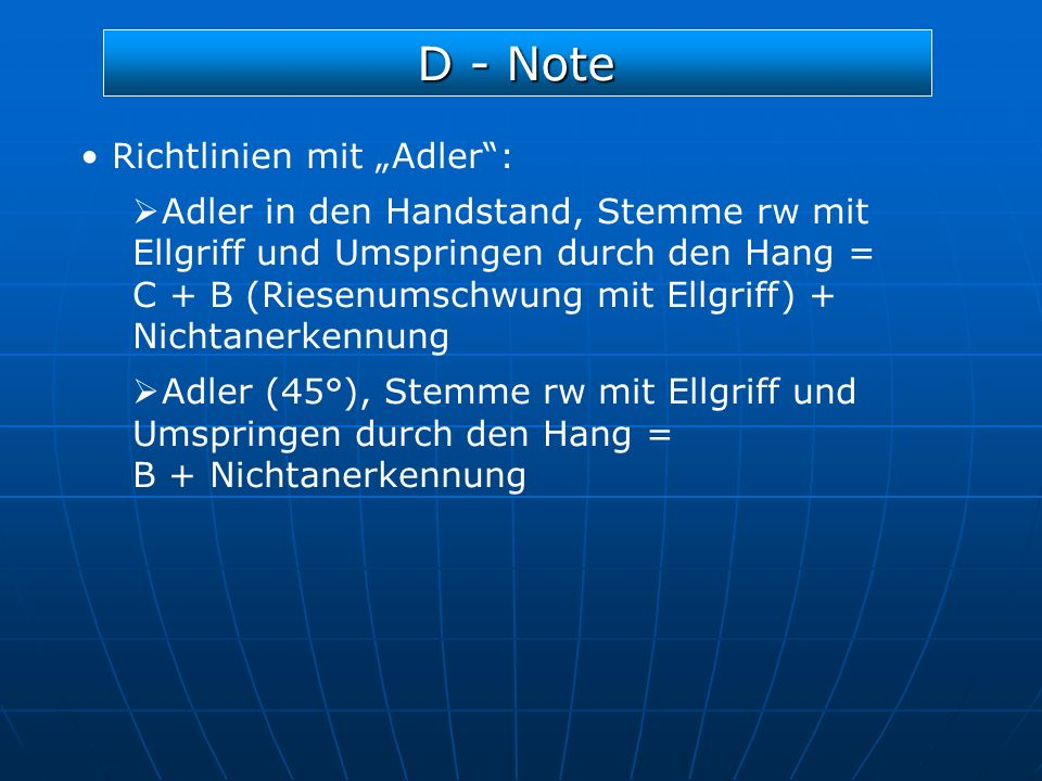 D - Note Richtlinien mit Adler: Adler in den Handstand, Stemme rw mit Ellgriff und Umspringen durch den Hang = C + B (Riesenumschwung mit Ellgriff) +