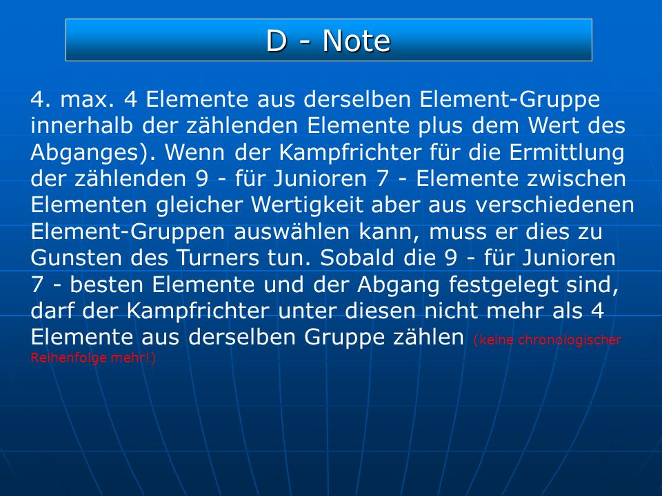 D - Note 4. max. 4 Elemente aus derselben Element-Gruppe innerhalb der zählenden Elemente plus dem Wert des Abganges). Wenn der Kampfrichter für die E
