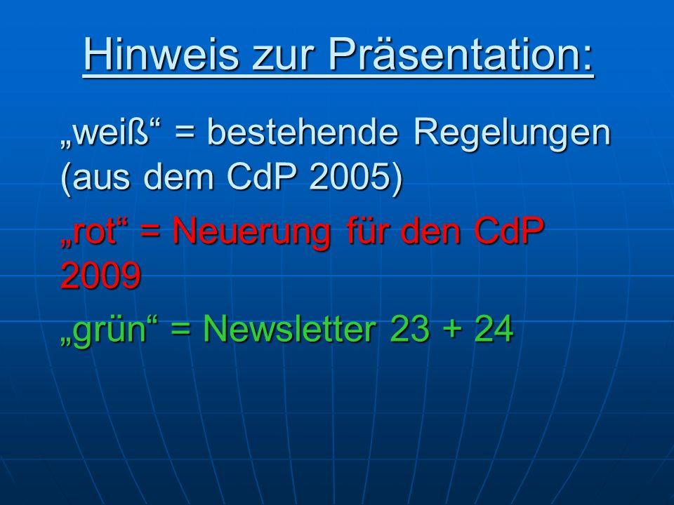 Hinweis zur Präsentation: weiß = bestehende Regelungen (aus dem CdP 2005) rot = Neuerung für den CdP 2009 grün = Newsletter 23 + 24