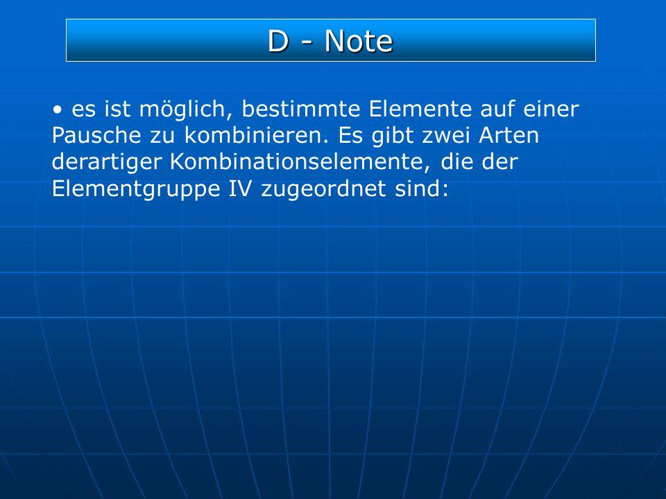 D - Note es ist möglich, bestimmte Elemente auf einer Pausche zu kombinieren. Es gibt zwei Arten derartiger Kombinationselemente, die der Elementgrupp