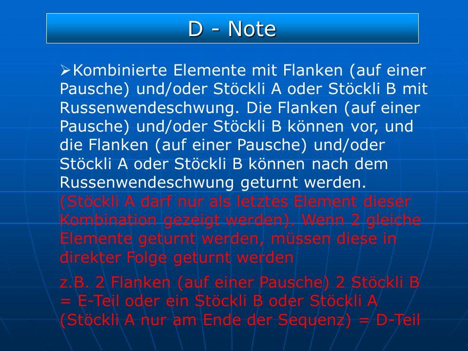 D - Note Kombinierte Elemente mit Flanken (auf einer Pausche) und/oder Stöckli A oder Stöckli B mit Russenwendeschwung. Die Flanken (auf einer Pausche
