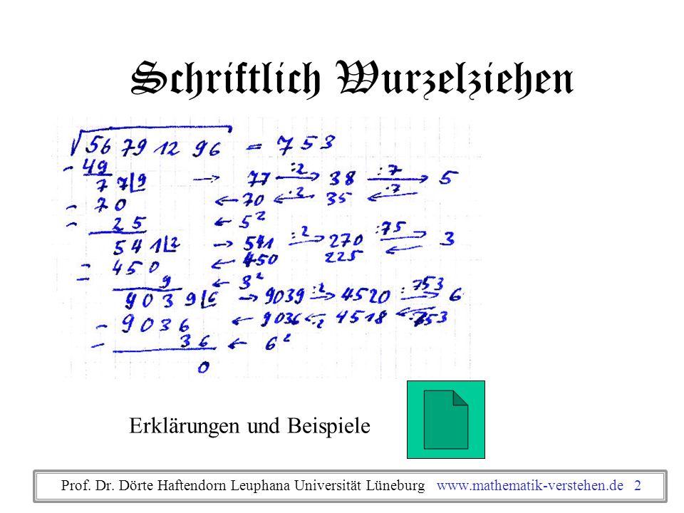 Schriftlich Wurzelziehen Prof. Dr. Dörte Haftendorn Leuphana Universität Lüneburg www.mathematik-verstehen.de 2 Erklärungen und Beispiele
