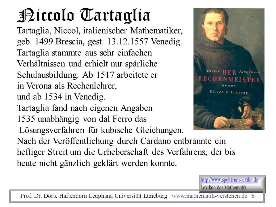 Tartaglia, Niccol, italienischer Mathematiker, geb. 1499 Brescia, gest. 13.12.1557 Venedig. Tartaglia stammte aus sehr einfachen Verhältnissen und erh