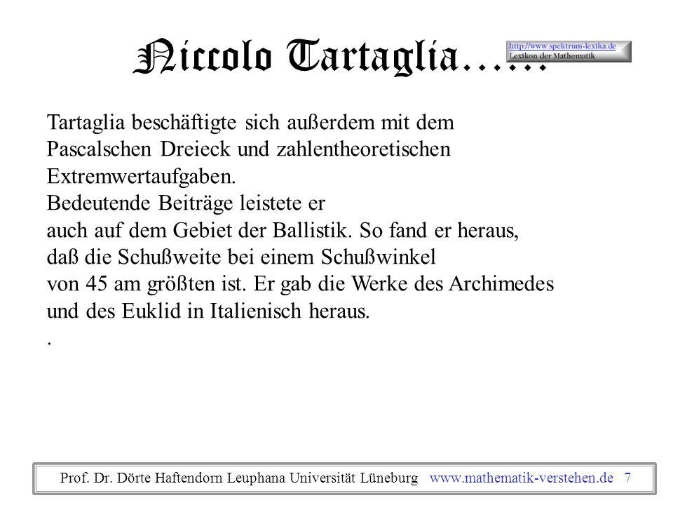 Tartaglia beschäftigte sich außerdem mit dem Pascalschen Dreieck und zahlentheoretischen Extremwertaufgaben. Bedeutende Beiträge leistete er auch auf