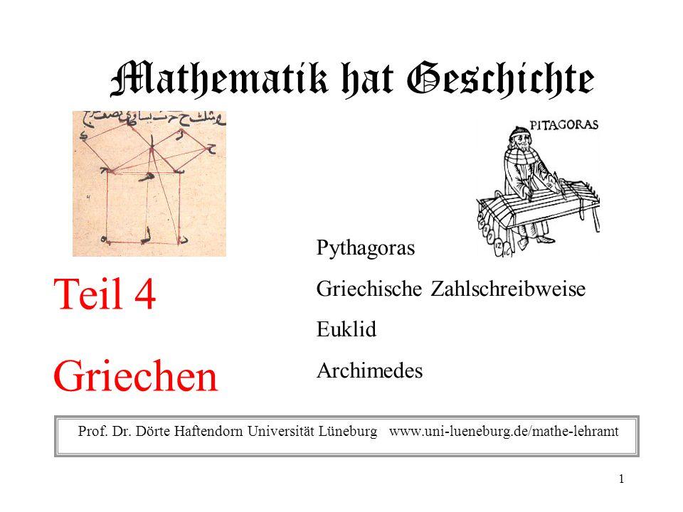 Mathematik hat Geschichte Teil 4 Griechen Pythagoras Griechische Zahlschreibweise Euklid Archimedes Prof. Dr. Dörte Haftendorn Universität Lüneburg ww