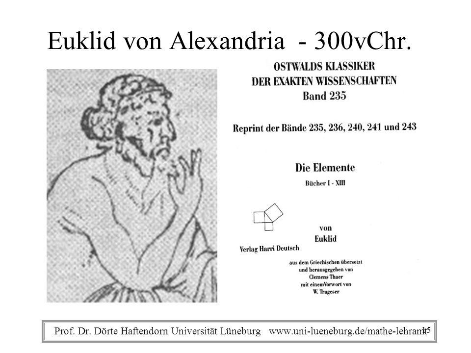 Prof. Dr. Dörte Haftendorn Universität Lüneburg www.uni-lueneburg.de/mathe-lehramt Euklid von Alexandria - 300vChr. 15