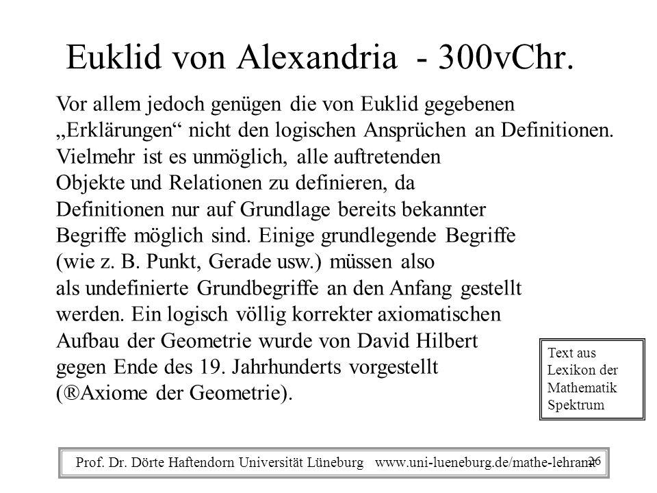 Prof. Dr. Dörte Haftendorn Universität Lüneburg www.uni-lueneburg.de/mathe-lehramt Euklid von Alexandria - 300vChr. Vor allem jedoch genügen die von E