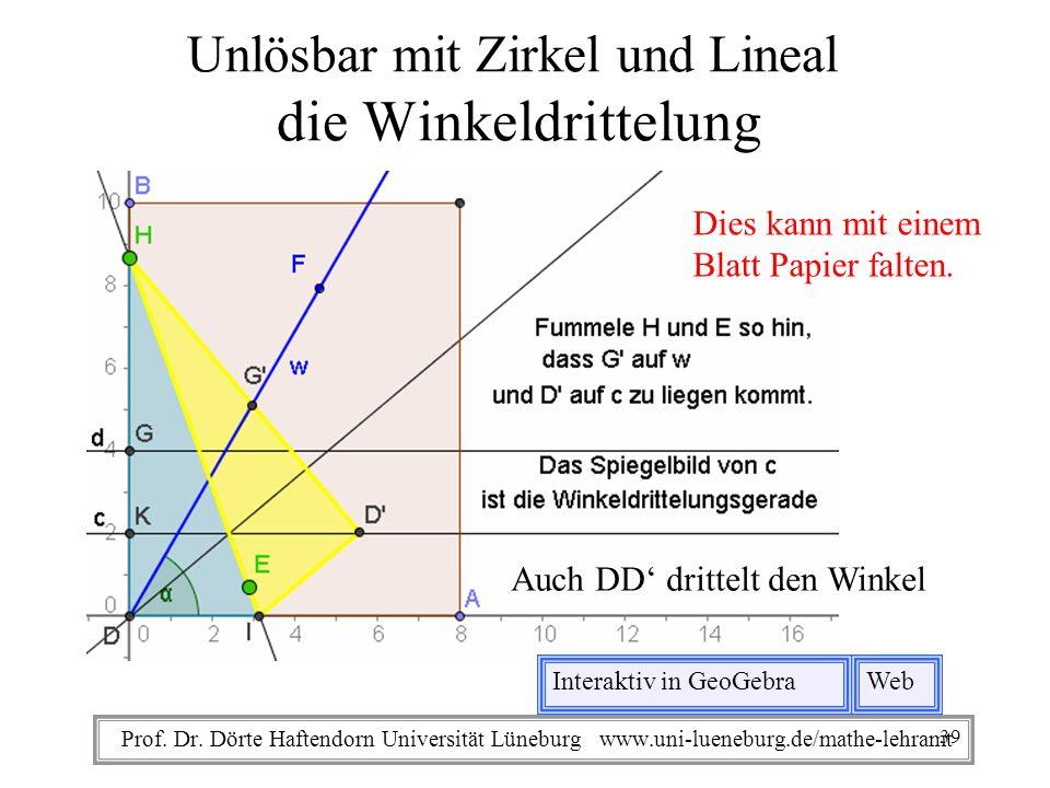 Prof. Dr. Dörte Haftendorn Universität Lüneburg www.uni-lueneburg.de/mathe-lehramt Unlösbar mit Zirkel und Lineal die Winkeldrittelung Web Auch DD dri