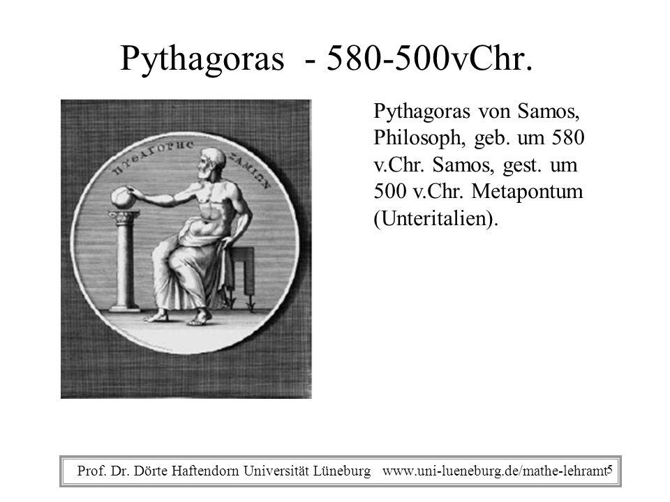 Prof. Dr. Dörte Haftendorn Universität Lüneburg www.uni-lueneburg.de/mathe-lehramt Pythagoras - 580-500vChr. Pythagoras von Samos, Philosoph, geb. um