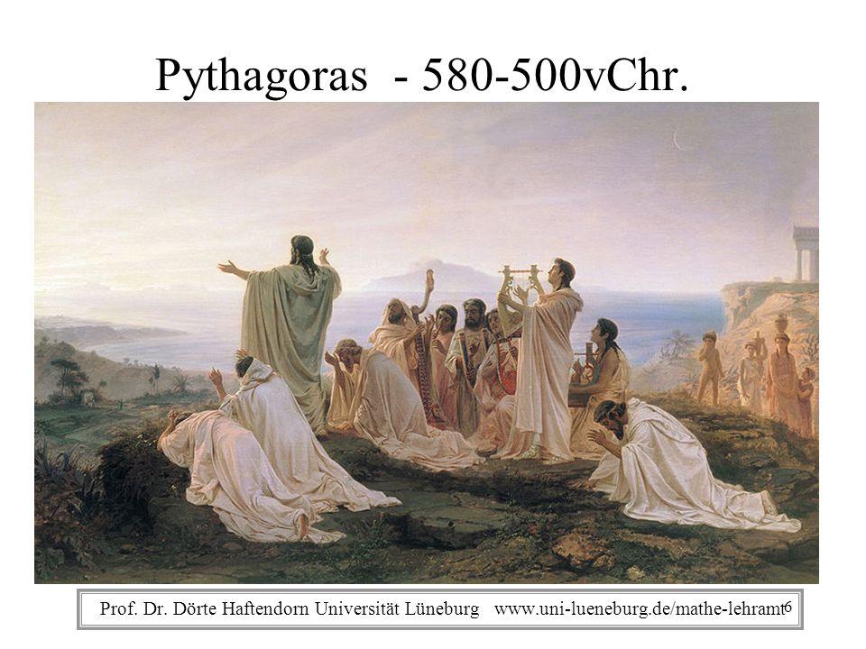 Prof. Dr. Dörte Haftendorn Universität Lüneburg www.uni-lueneburg.de/mathe-lehramt Pythagoras - 580-500vChr. 6