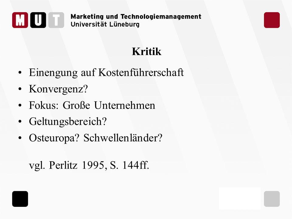 Kritik Einengung auf Kostenführerschaft Konvergenz? Fokus: Große Unternehmen Geltungsbereich? Osteuropa? Schwellenländer? vgl. Perlitz 1995, S. 144ff.