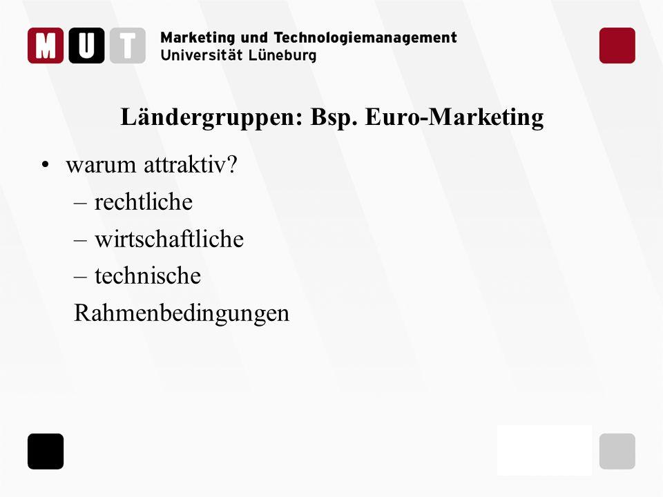 Ländergruppen: Bsp. Euro-Marketing warum attraktiv? –rechtliche –wirtschaftliche –technische Rahmenbedingungen