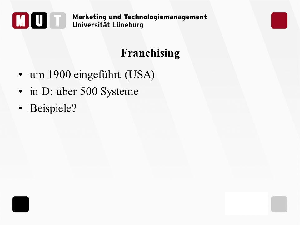 Franchising um 1900 eingeführt (USA) in D: über 500 Systeme Beispiele?