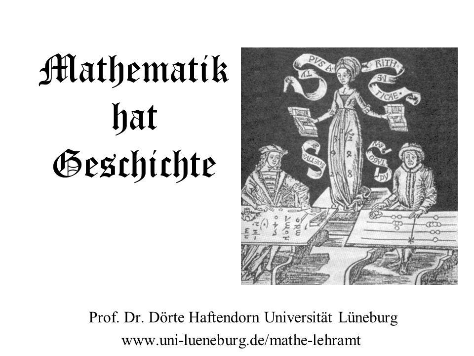 Mathematik hat Geschichte Prof. Dr. Dörte Haftendorn Universität Lüneburg www.uni-lueneburg.de/mathe-lehramt
