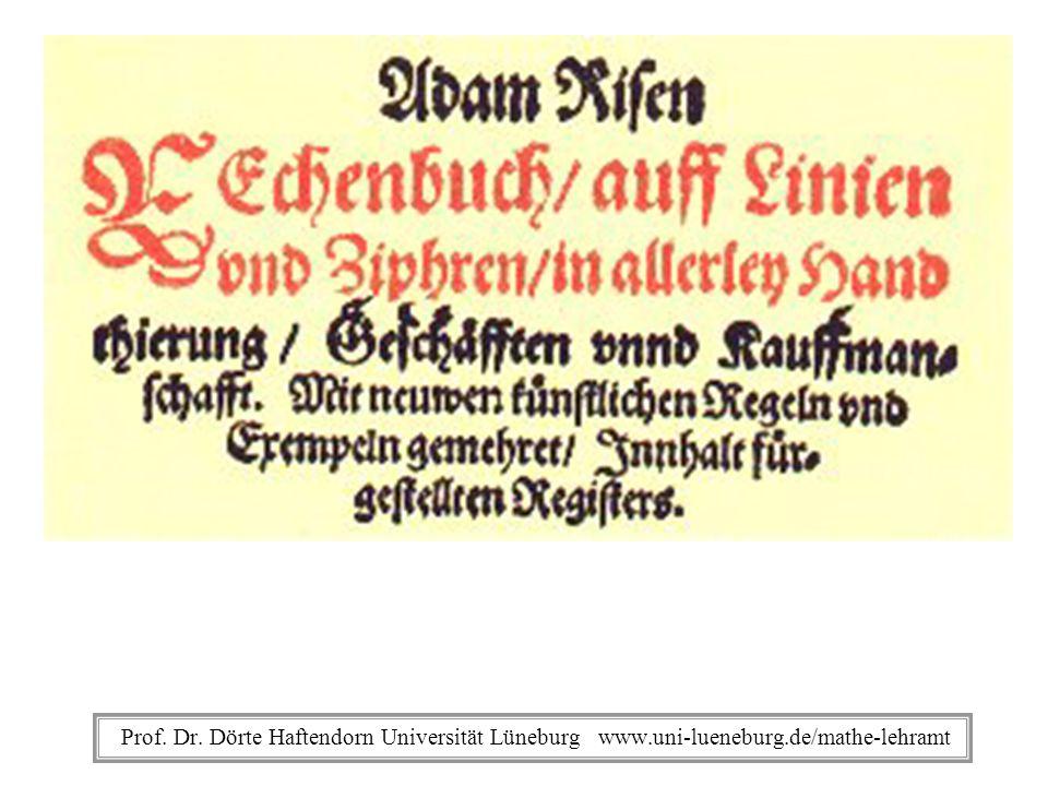 Prof. Dr. Dörte Haftendorn Universität Lüneburg www.uni-lueneburg.de/mathe-lehramt Adam Ries Rechenbuch