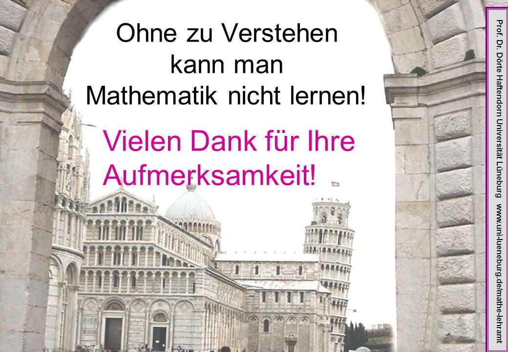 Ohne zu Verstehen kann man Mathematik nicht lernen.