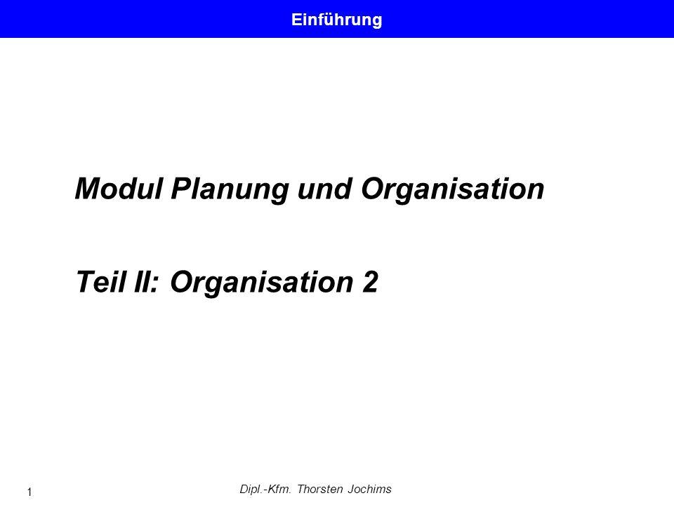 Dipl.-Kfm. Thorsten Jochims 1 Modul Planung und Organisation Teil II: Organisation 2 Einführung