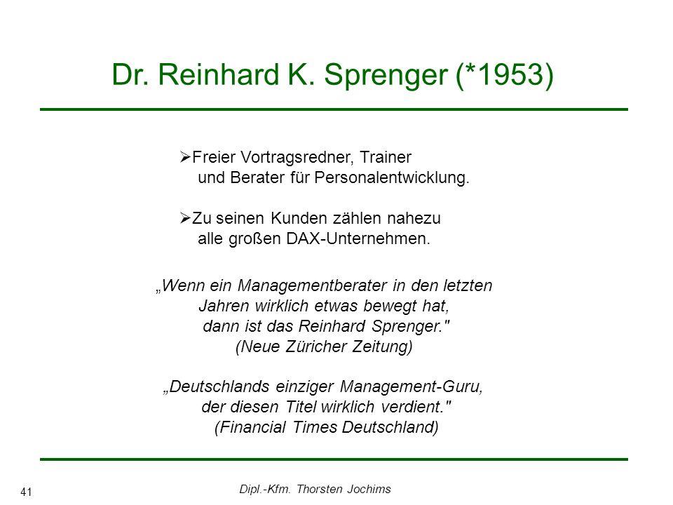 Dipl.-Kfm. Thorsten Jochims 41 Dr. Reinhard K. Sprenger (*1953) Freier Vortragsredner, Trainer und Berater für Personalentwicklung. Zu seinen Kunden z