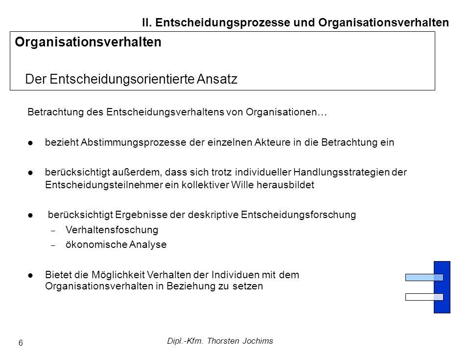 Dipl.-Kfm. Thorsten Jochims 6 Betrachtung des Entscheidungsverhaltens von Organisationen… bezieht Abstimmungsprozesse der einzelnen Akteure in die Bet