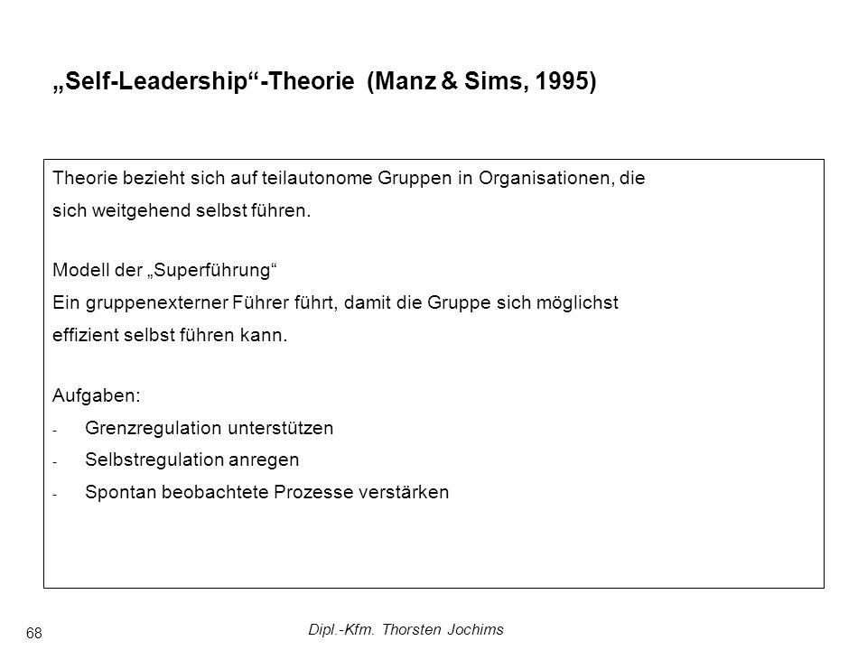 Dipl.-Kfm. Thorsten Jochims 68 Self-Leadership-Theorie (Manz & Sims, 1995) Theorie bezieht sich auf teilautonome Gruppen in Organisationen, die sich w