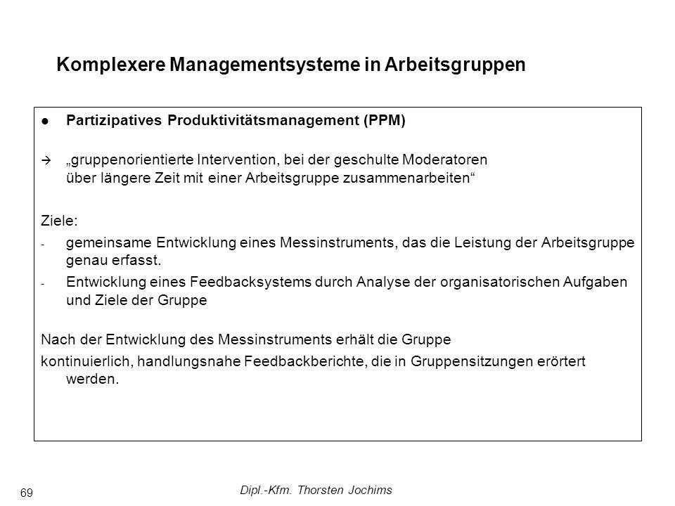 Dipl.-Kfm. Thorsten Jochims 69 Komplexere Managementsysteme in Arbeitsgruppen Partizipatives Produktivitätsmanagement (PPM) gruppenorientierte Interve