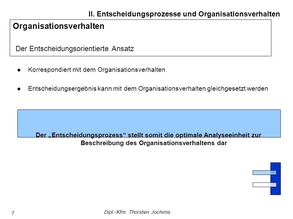 Dipl.-Kfm. Thorsten Jochims 7 Organisationsverhalten Der Entscheidungsorientierte Ansatz II.