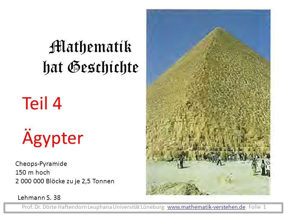 Mathematik hat Geschichte Teil 4 Ägypter Prof. Dr. Dörte Haftendorn Leuphana Universität Lüneburg www.mathematik-verstehen.de Folie 1www.mathematik-ve