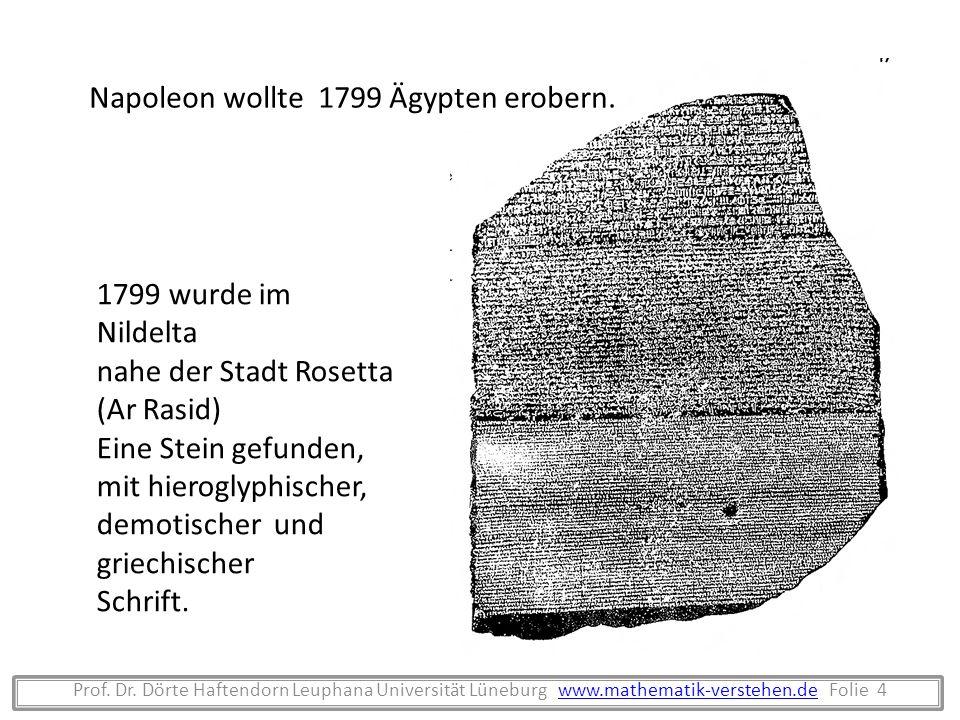Prof. Dr. Dörte Haftendorn Leuphana Universität Lüneburg www.mathematik-verstehen.de Folie 4www.mathematik-verstehen.de 1799 wurde im Nildelta nahe de