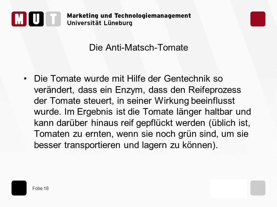 Folie 18 Die Anti-Matsch-Tomate Die Tomate wurde mit Hilfe der Gentechnik so verändert, dass ein Enzym, dass den Reifeprozess der Tomate steuert, in s