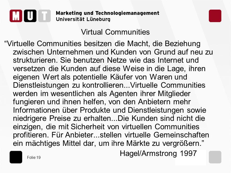 Folie 19 Virtual Communities Virtuelle Communities besitzen die Macht, die Beziehung zwischen Unternehmen und Kunden von Grund auf neu zu strukturiere