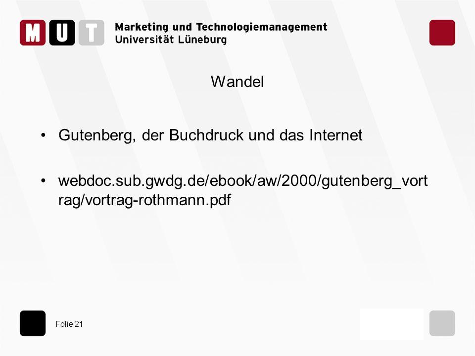 Folie 21 Wandel Gutenberg, der Buchdruck und das Internet webdoc.sub.gwdg.de/ebook/aw/2000/gutenberg_vort rag/vortrag-rothmann.pdf