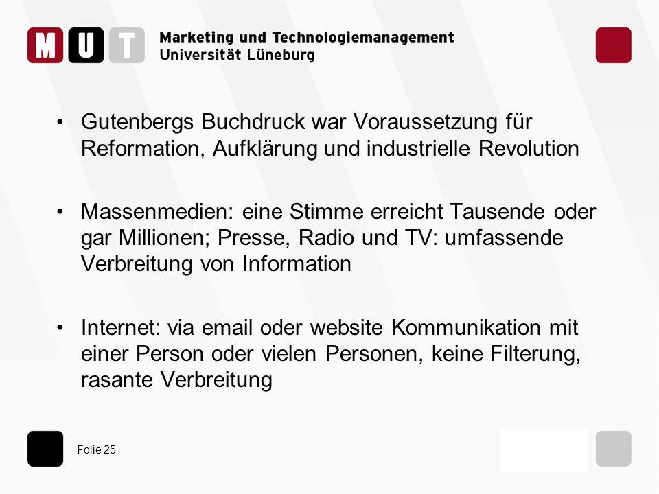 Folie 25 Gutenbergs Buchdruck war Voraussetzung für Reformation, Aufklärung und industrielle Revolution Massenmedien: eine Stimme erreicht Tausende od