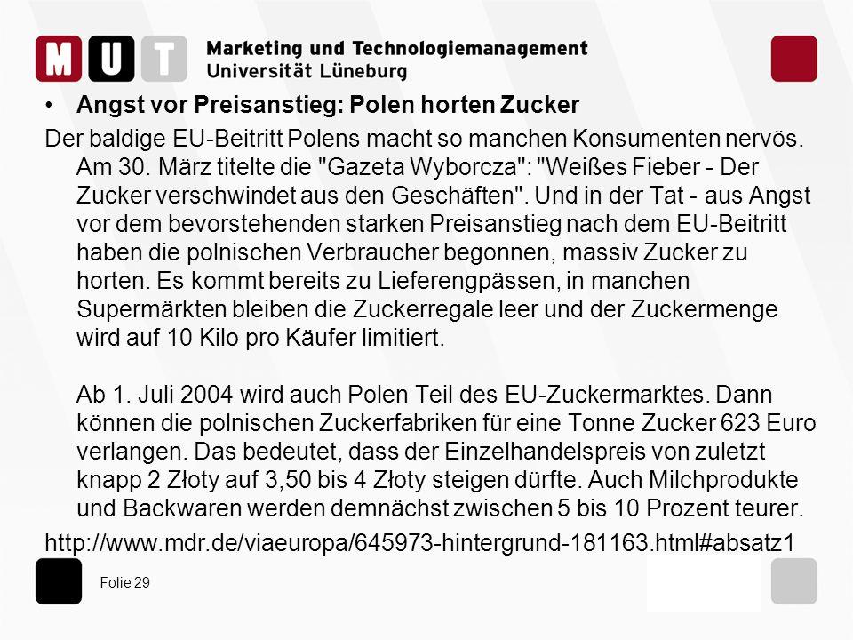 Folie 29 Angst vor Preisanstieg: Polen horten Zucker Der baldige EU-Beitritt Polens macht so manchen Konsumenten nervös. Am 30. März titelte die