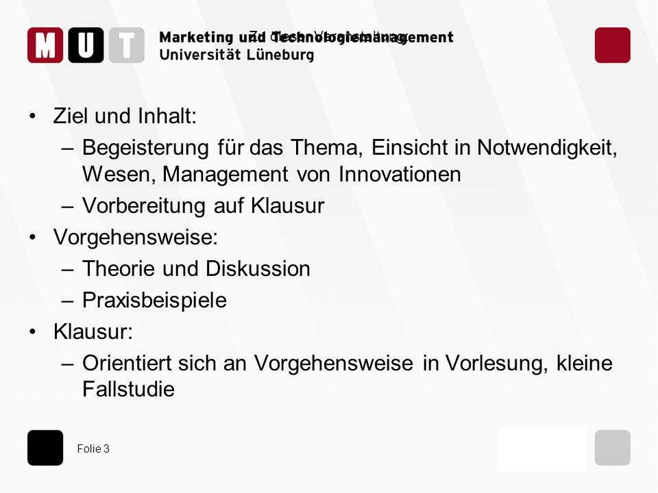 Folie 3 Zu dieser Veranstaltung: Ziel und Inhalt: –Begeisterung für das Thema, Einsicht in Notwendigkeit, Wesen, Management von Innovationen –Vorberei