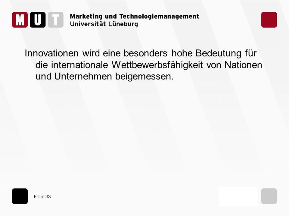 Folie 33 Innovationen wird eine besonders hohe Bedeutung für die internationale Wettbewerbsfähigkeit von Nationen und Unternehmen beigemessen.