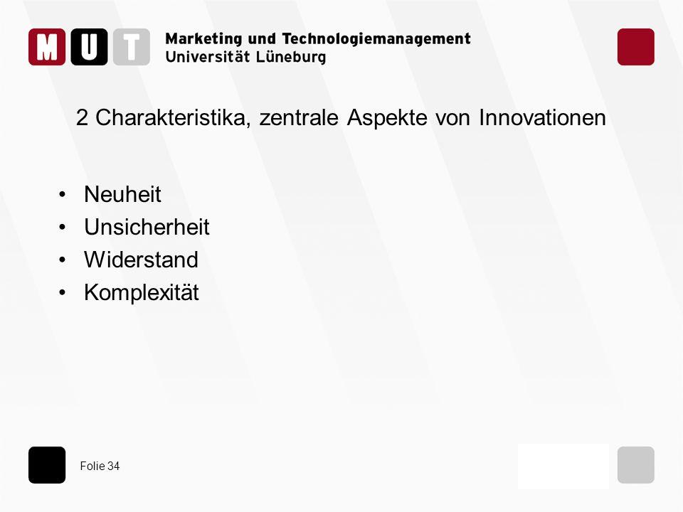 Folie 34 2 Charakteristika, zentrale Aspekte von Innovationen Neuheit Unsicherheit Widerstand Komplexität