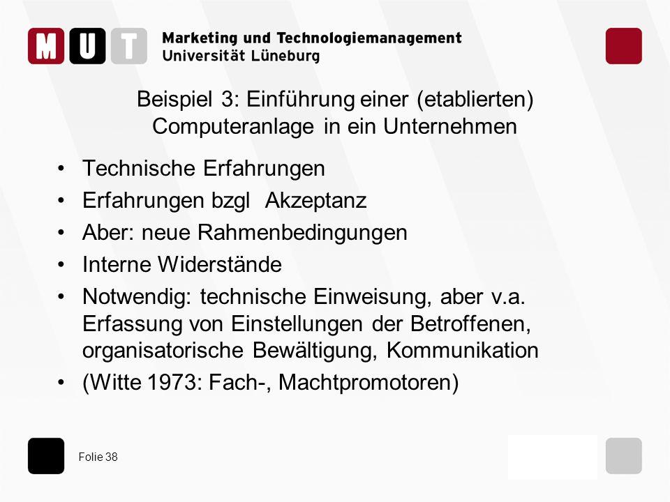 Folie 38 Beispiel 3: Einführung einer (etablierten) Computeranlage in ein Unternehmen Technische Erfahrungen Erfahrungen bzgl Akzeptanz Aber: neue Rah