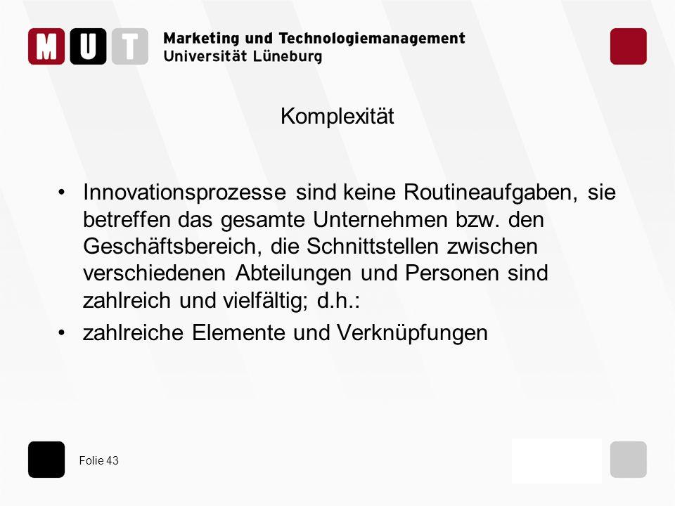 Folie 43 Komplexität Innovationsprozesse sind keine Routineaufgaben, sie betreffen das gesamte Unternehmen bzw. den Geschäftsbereich, die Schnittstell