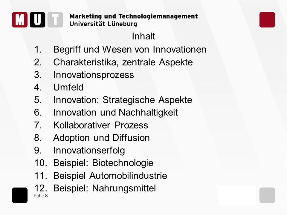 Folie 8 Inhalt 1.Begriff und Wesen von Innovationen 2.Charakteristika, zentrale Aspekte 3.Innovationsprozess 4.Umfeld 5.Innovation: Strategische Aspek