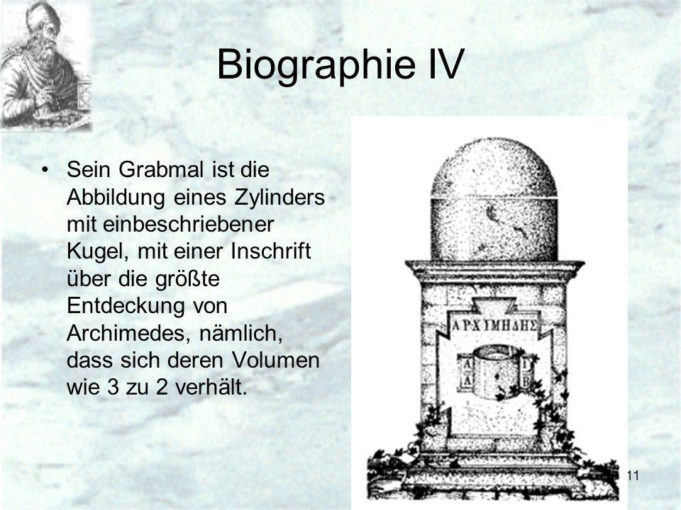 11 Biographie IV Sein Grabmal ist die Abbildung eines Zylinders mit einbeschriebener Kugel, mit einer Inschrift über die größte Entdeckung von Archime