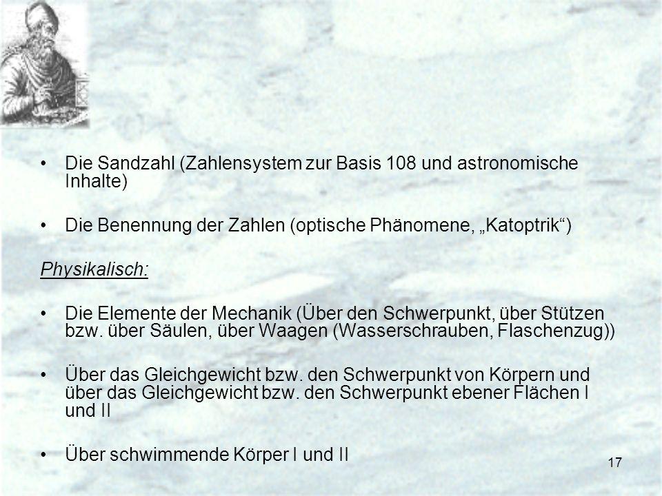 17 Die Sandzahl (Zahlensystem zur Basis 108 und astronomische Inhalte) Die Benennung der Zahlen (optische Phänomene, Katoptrik) Physikalisch: Die Elem