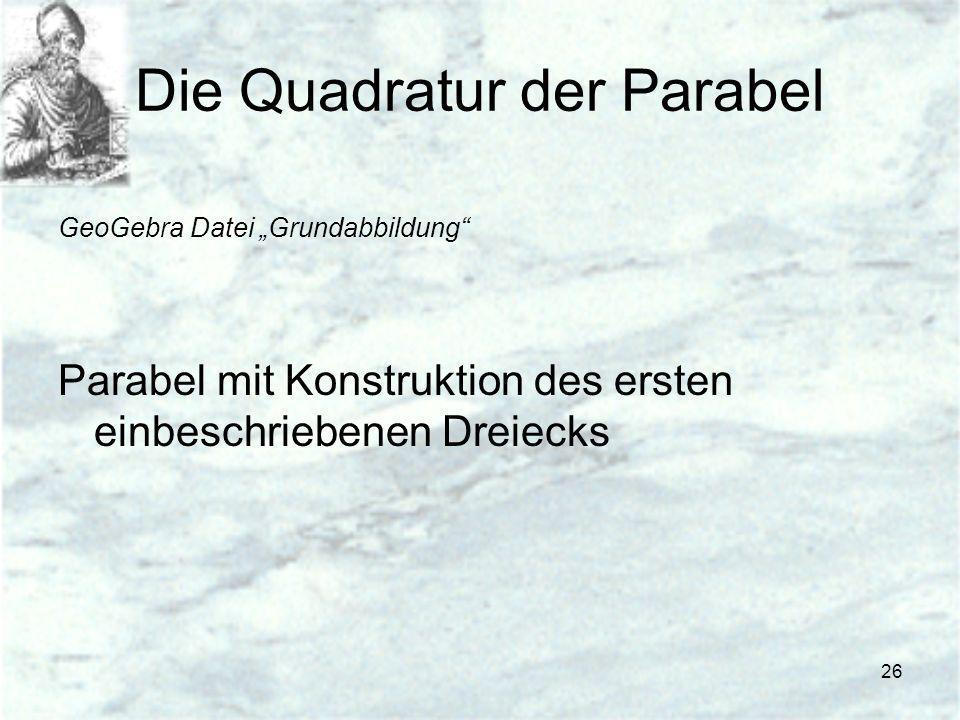 26 Die Quadratur der Parabel GeoGebra Datei Grundabbildung Parabel mit Konstruktion des ersten einbeschriebenen Dreiecks