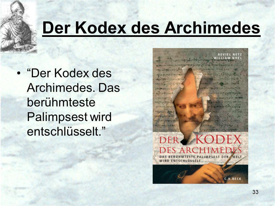 33 Der Kodex des Archimedes Der Kodex des Archimedes. Das berühmteste Palimpsest wird entschlüsselt.