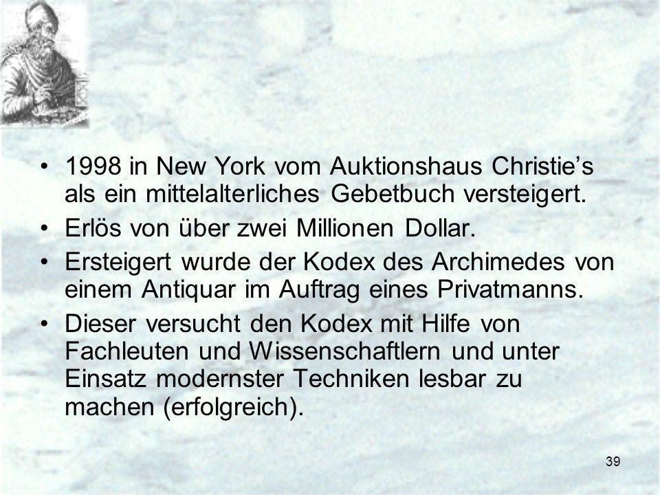 39 1998 in New York vom Auktionshaus Christies als ein mittelalterliches Gebetbuch versteigert. Erlös von über zwei Millionen Dollar. Ersteigert wurde